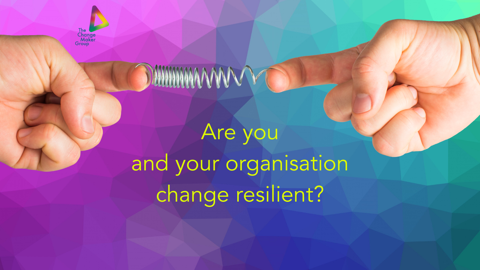 Are you and your organisation change resilient?